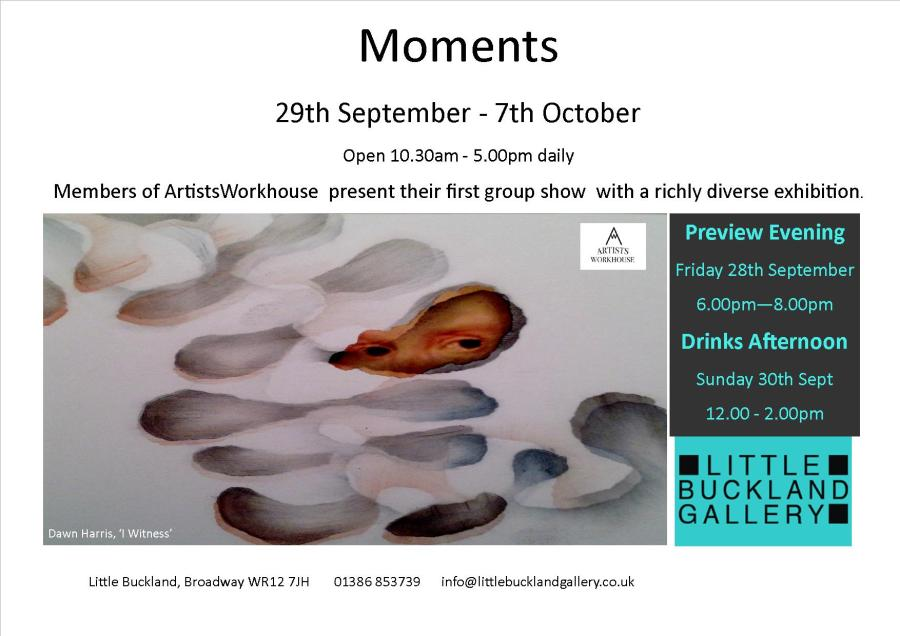 Moments -ArtistsWorkhouse Members Exhibition, hosted by Little Buckland Gallery, Broadway